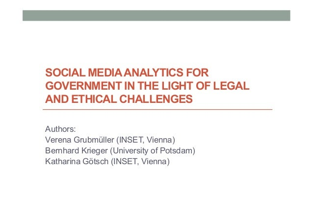 SOCIAL MEDIAANALYTICS FORGOVERNMENT IN THE LIGHT OF LEGALAND ETHICAL CHALLENGESAuthors:Verena Grubmüller (INSET, Vienna)Be...