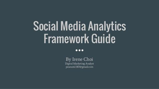 Social Media Analytics Framework Guide By Irene Choi Digital Marketing Analyst peanuts1387@gmail.com