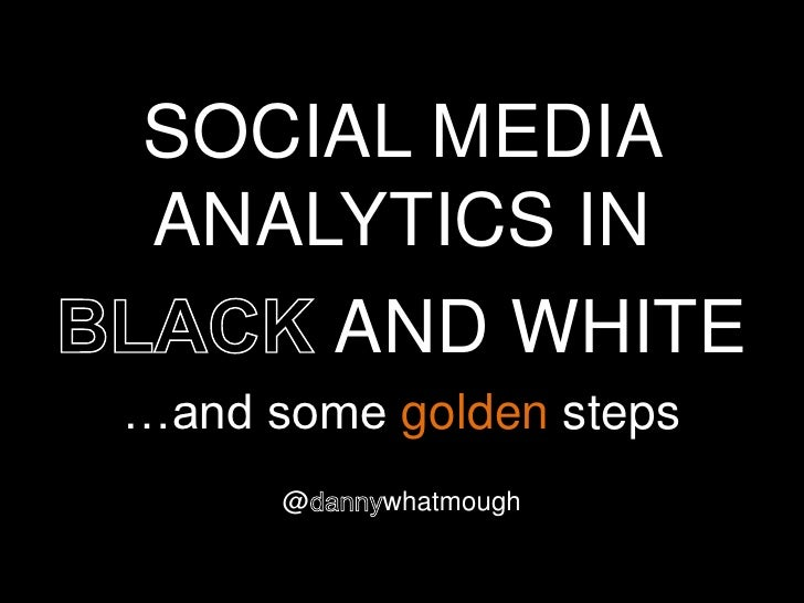 SOCIAL MEDIAANALYTICS IN    AND WHITE…and some golden steps      @   whatmough