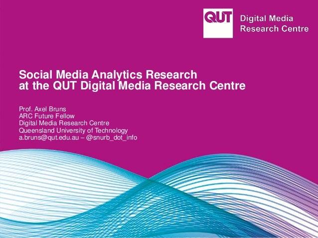 Social Media Analytics Research at the QUT Digital Media Research Centre Prof. Axel Bruns ARC Future Fellow Digital Media ...
