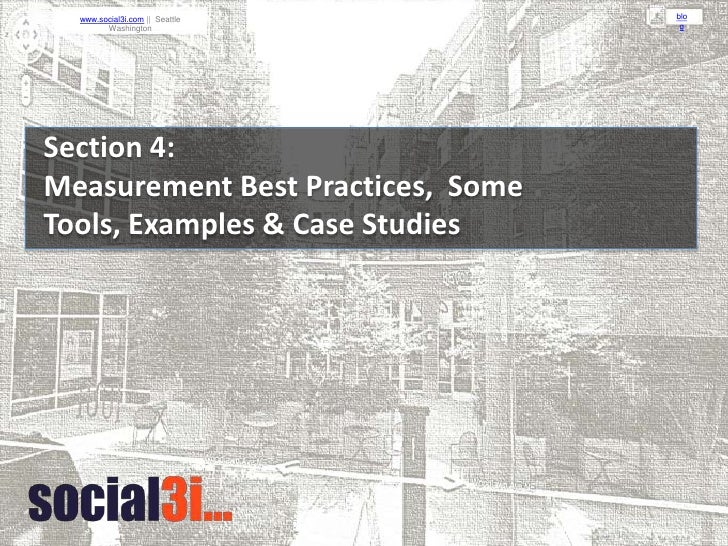 Section 4:<br />Measurement Best Practices,  Some Tools, Examples & Case Studies <br />