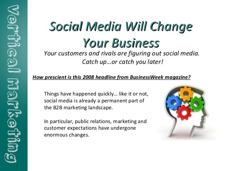 Social Media Will Change Your Business Your customers and rivals are figuring out social media.  Catch up…or catch you lat...