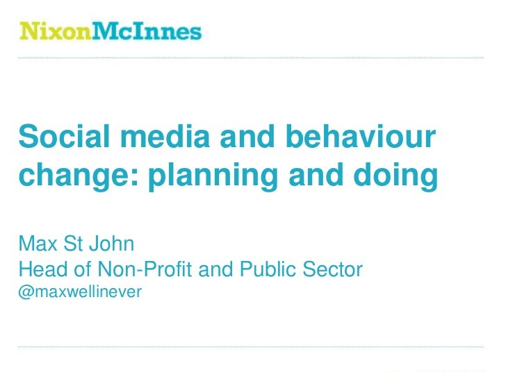 Social media and behaviourchange: planning and doingMax St JohnHead of Non-Profit and Public Sector@maxwellineverPage 1   ...