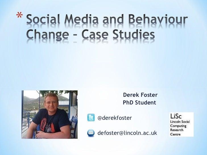 Derek Foster PhD Student  @derekfoster [email_address]