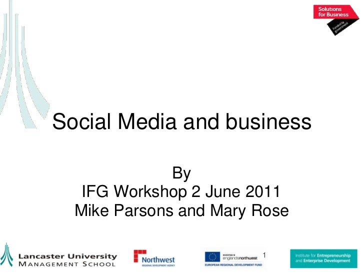 Social Media and business<br />By<br />IFG Workshop 2 June 2011<br />Mike Parsons and Mary Rose<br />1<br />