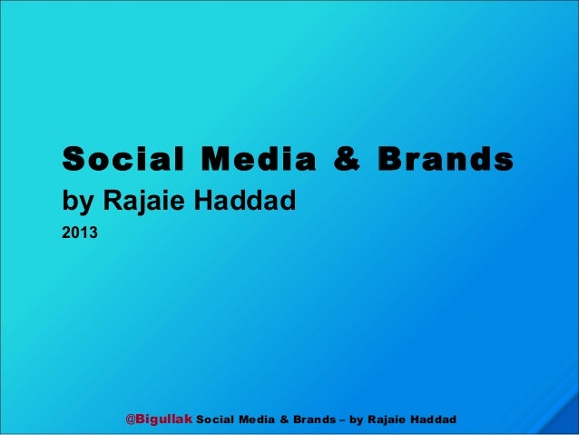 @Bigullak Social Media & Brands – by Rajaie Haddad Social Media & Brands by Rajaie Haddad 2013