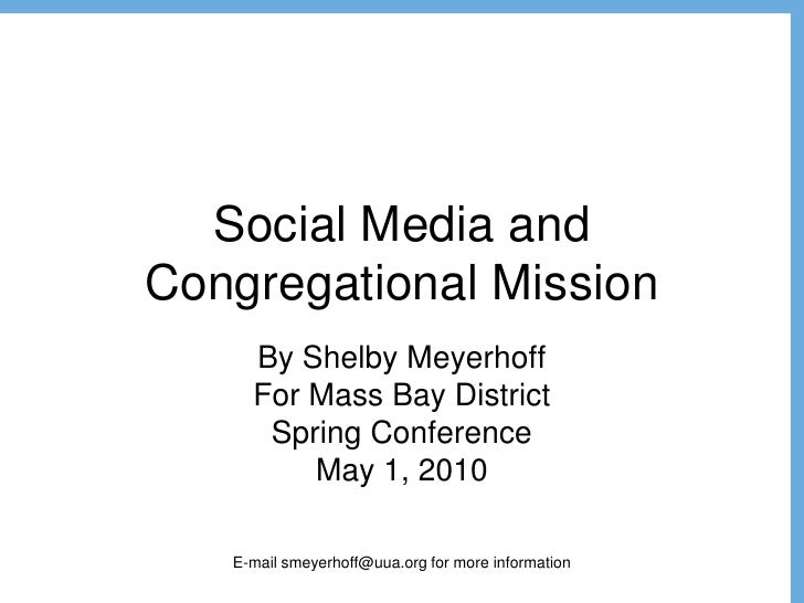 Social Media and Congregational Mission By Shelby Meyerhoff For Mass Bay District  Spring Conference May 1, 2010