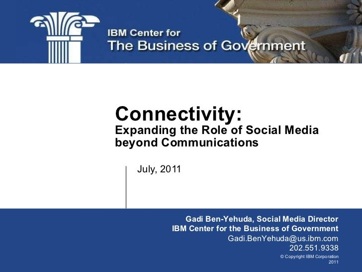 July, 2011 Connectivity: Expanding the Role of Social Media beyond Communications Gadi Ben-Yehuda, Social Media Director I...