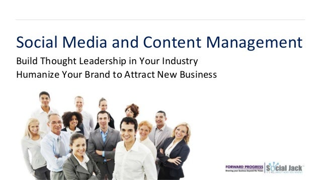 Build Thought Leadership in Your Industry Social Media and Content Management Humanize Your Brand to Attract New Business