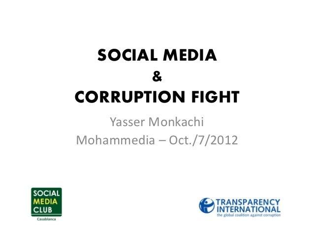 SOCIAL MEDIA       &CORRUPTION FIGHT    Yasser MonkachiMohammedia – Oct./7/2012