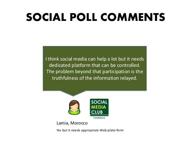 SOCIAL POLL COMMENTS  I think social media can help a lot but it needs     dedicated platform that can be controlled.   Th...