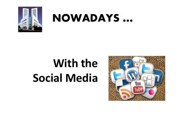 NOWADAYS …    With theSocial Media