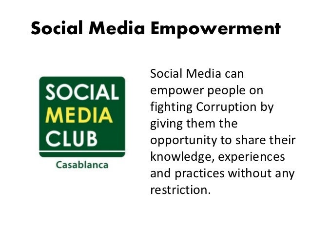 CONCLUSION• Social Media Can empower people on fighting  Corruption in certain conditions• People & communities need educa...
