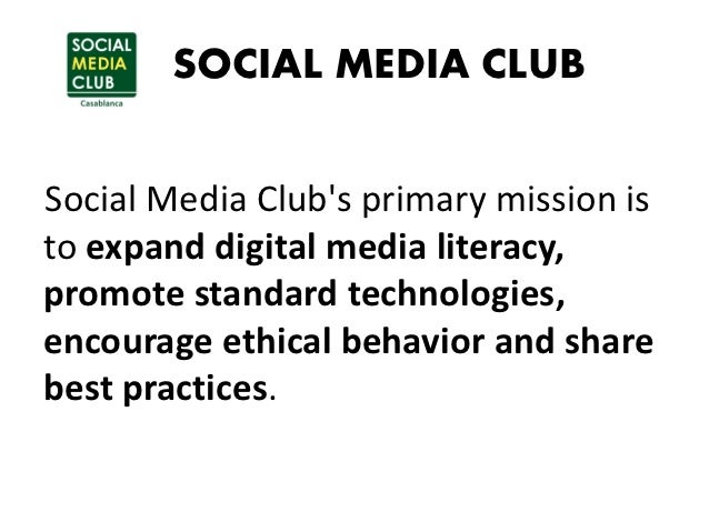 SOCIAL MEDIA CLUBSocial Media Clubs primary mission isto expand digital media literacy,promote standard technologies,encou...