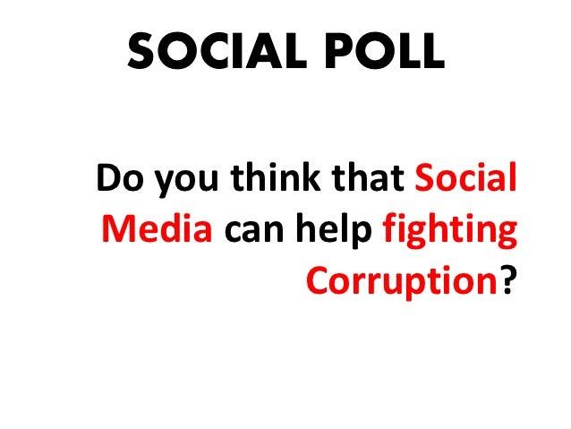 SOCIAL POLLDo you think that SocialMedia can help fighting           Corruption?