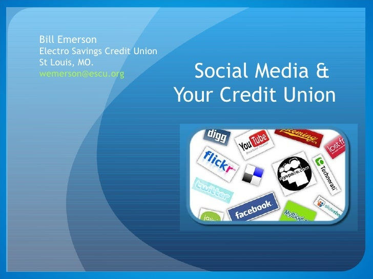 Social Media &  Your Credit Union Bill Emerson Electro Savings Credit Union  St Louis, MO. [email_address]