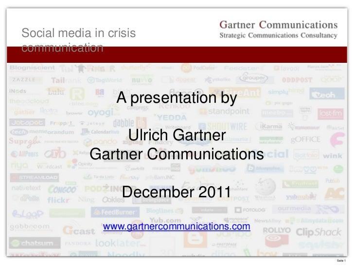 Social media in crisiscommunication                  A presentation by                  Ulrich Gartner             Gartner...