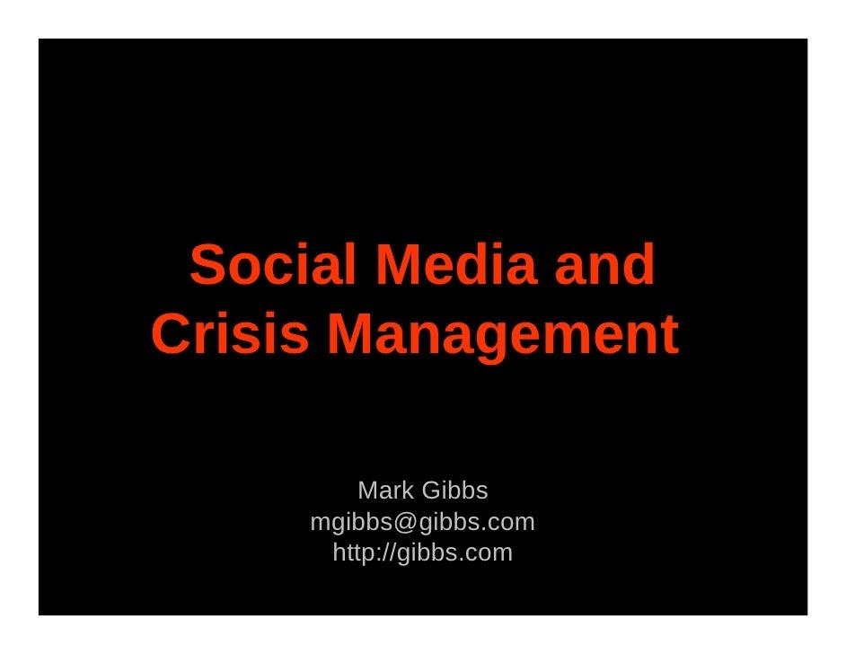 Social Media and Crisis Management          Mark Gibbs      mgibbs@gibbs.com       http://gibbs.com