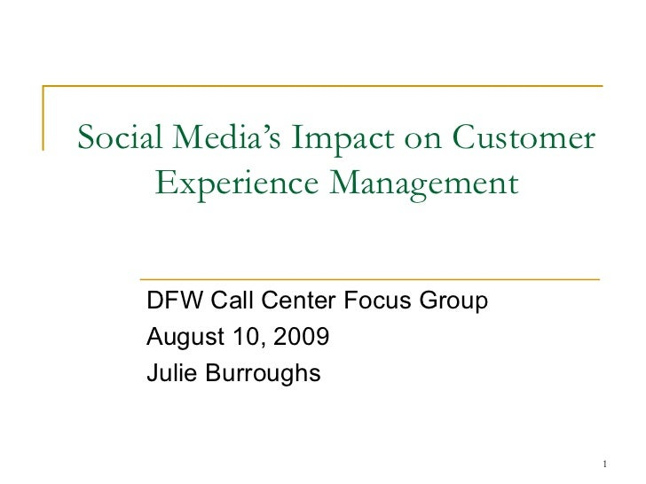 Social Media's Impact on Customer Experience Management DFW Call Center Focus Group August 10, 2009 Julie Burroughs
