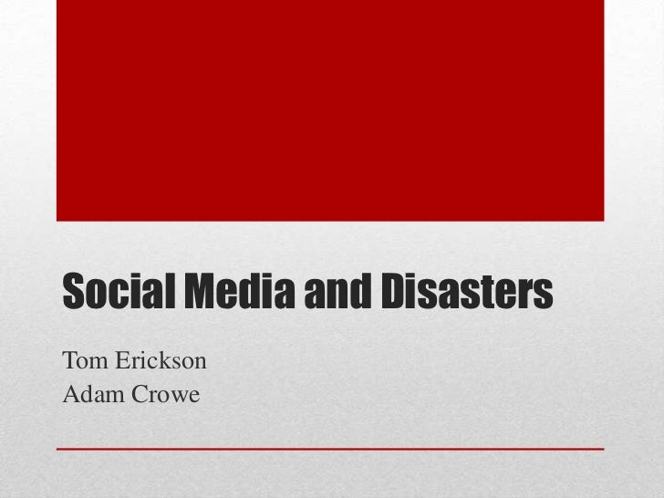 Social Media and Disasters<br />Tom Erickson<br />Adam Crowe<br />