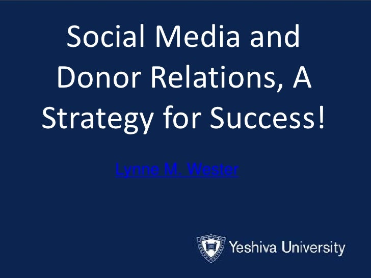 Social Media and Donor Relations, AStrategy for Success!     Lynne M. Wester
