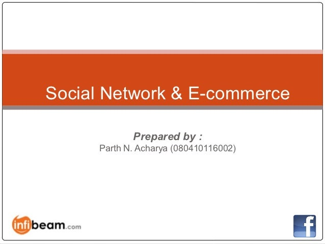 Social Network & E-commerce            Prepared by :     Parth N. Acharya (080410116002)