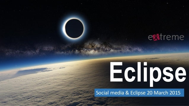 EclipseSocial media & Eclipse 20 March 2015