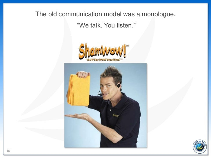 """The old communication model was a monologue.                  """"We talk. You listen.""""16"""