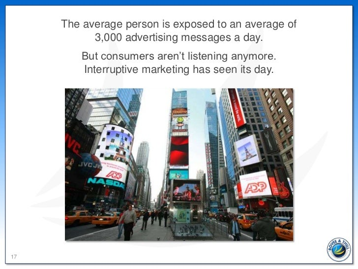 The average person is exposed to an average of           3,000 advertising messages a day.        But consumers aren't lis...