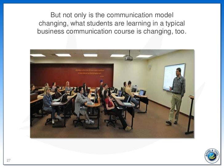 But not only is the communication model     changing, what students are learning in a typical     business communication c...