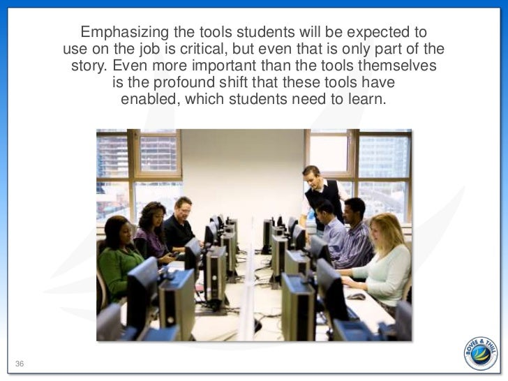 Emphasizing the tools students will be expected to     use on the job is critical, but even that is only part of the      ...