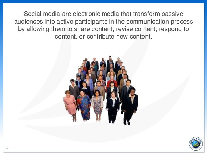 Social media are electronic media that transform passive    audiences into active participants in the communication proces...