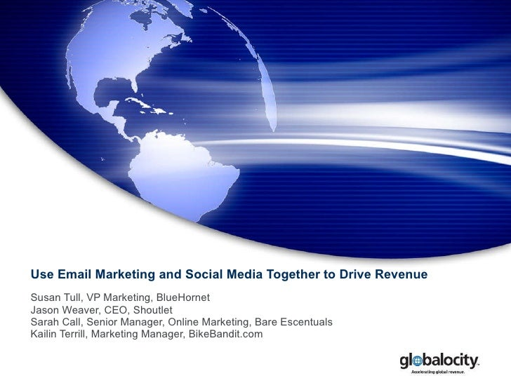 Use Email Marketing and Social Media Together to Drive Revenue Susan Tull, VP Marketing, BlueHornet Jason Weaver, CEO, Sho...