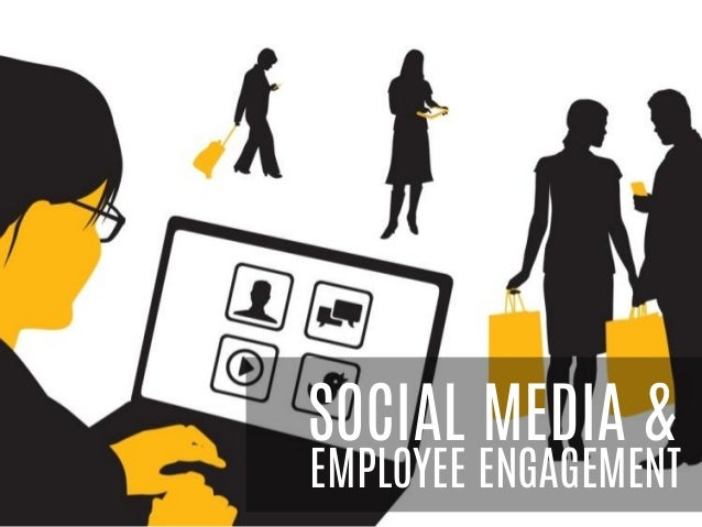 SOCIAL MEDIA &  EMPLOYEE ENGAGEMENT