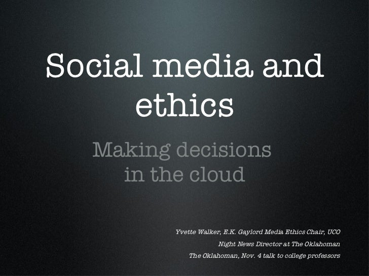 Social media and ethics <ul><li>Making decisions  </li></ul><ul><li>in the cloud </li></ul>Yvette Walker, E.K. Gaylord Med...