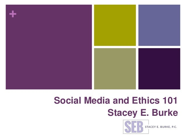 + Social Media and Ethics 101 Stacey E. Burke
