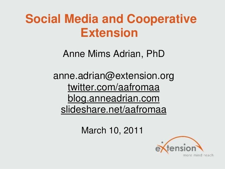 Social Media and Cooperative         Extension      Anne Mims Adrian, PhD    anne.adrian@extension.org       twitter.com/a...
