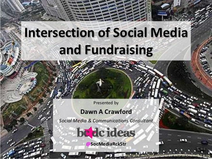 Intersection of Social Media and Fundraising<br />Presented by<br />Dawn A Crawford<br />Social Media & Communications Con...