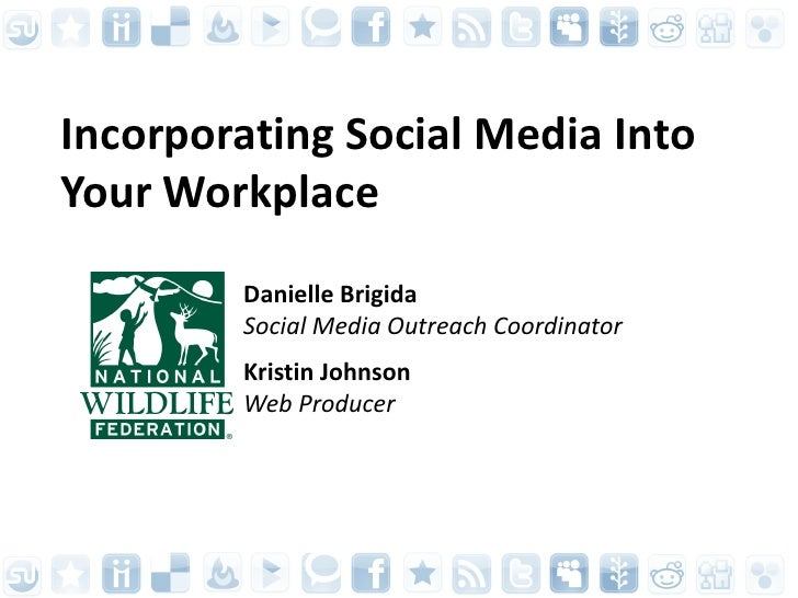Incorporating Social Media Into Your Workplace         Danielle Brigida         Social Media Outreach Coordinator         ...