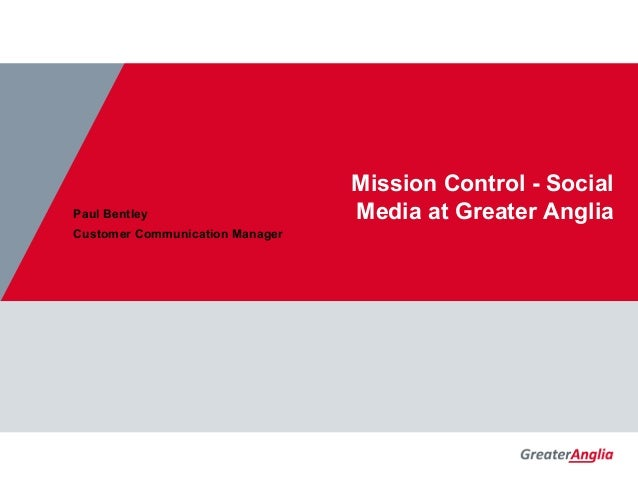 NedRailways Mission Control - Social Media at Greater AngliaPaul Bentley Customer Communication Manager