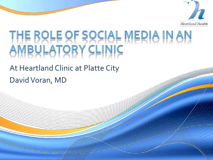 The role of social Media in an ambulatory clinic<br />At Heartland Clinic at Platte City<br />David Voran, MD<br />