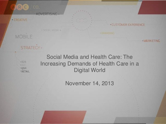 Social Media and Health Care: The  Increasing Demands of Health Care in a  Digital World  November 14, 2013