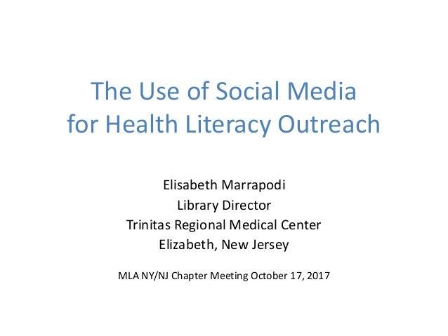 The Use of Social Media for Health Literacy Outreach Elisabeth Marrapodi Library Director Trinitas Regional Medical Center...