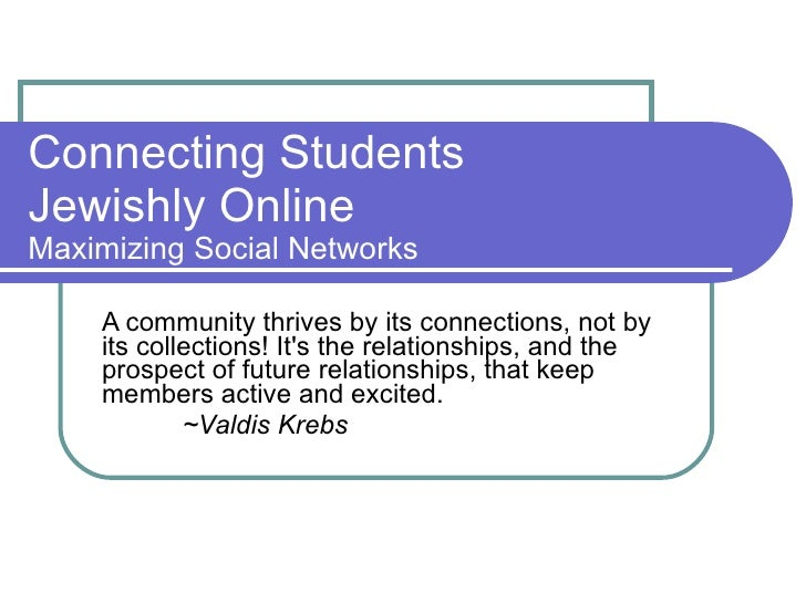 Connecting Students  Jewishly Online Maximizing Social Networks A community thrives by its connections, not by its collect...