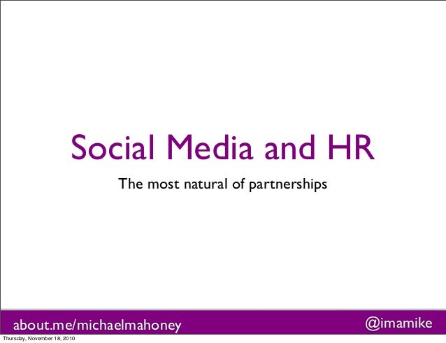 about.me/michaelmahoney @imamike Social Media and HR The most natural of partnerships Thursday, November 18, 2010