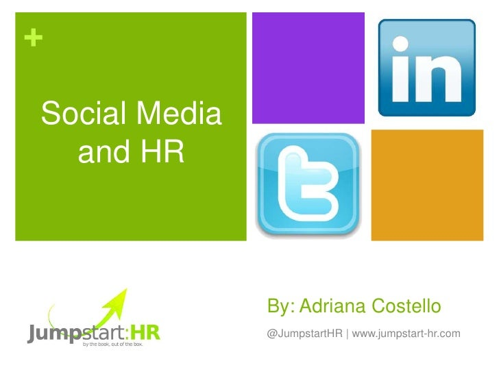 +Social Media  and HR               By: Adriana Costello               @JumpstartHR   www.jumpstart-hr.com
