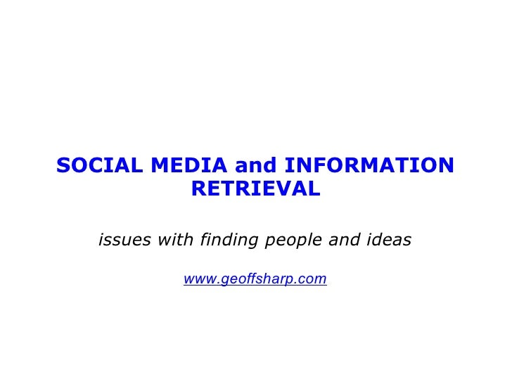 SOCIAL MEDIA and INFORMATION RETRIEVAL issues with finding people and ideas www.geoffsharp.com