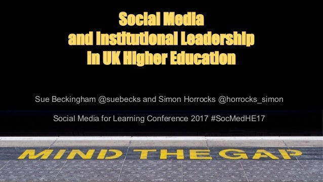 Social Media and Institutional Leadership in UK Higher Education Sue Beckingham @suebecks and Simon Horrocks @horrocks_sim...