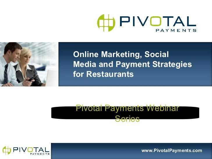Online Marketing, SocialMedia and Payment Strategiesfor RestaurantsPivotal Payments Webinar          Series               ...