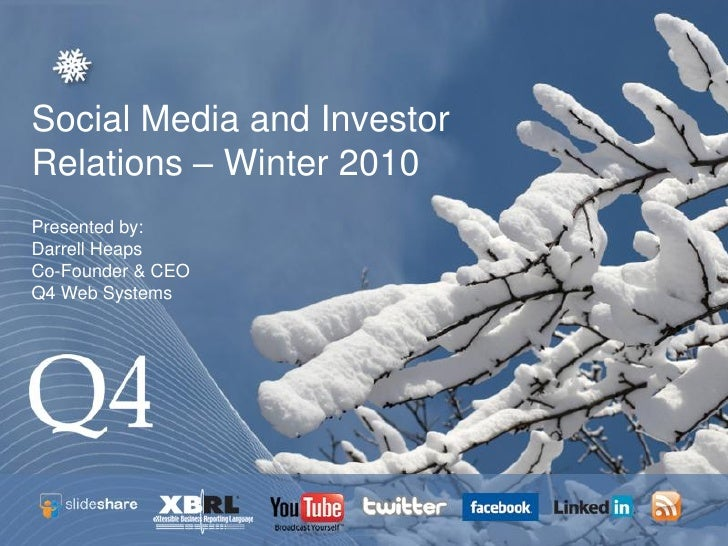 Social Media and Investor Relations – Winter 2010 Presented by: Darrell Heaps Co-Founder & CEO Q4 Web Systems